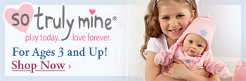 So Truly Mine(R) For Ages 3 and Up! Shop Now