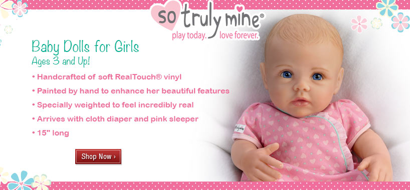 Shop So Truly Mine baby dolls from The Ashton-Drake Galleries for girls ages 3 and up. They are handcrafted with soft RealTouch vinyl, painted by hand to enhance their beautiful features, specially weighted to feel incredibly real, arrive with cloth diapers and soft sleepers and are 15 inches long.